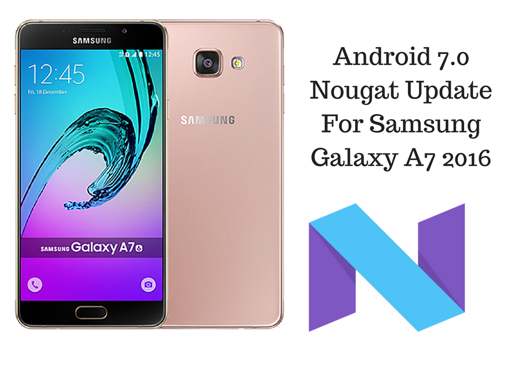 Install Android Nougat 7 0 Update For Redmi Note 4: Install The Android 7.0 Nougat Update For Samsung Galaxy
