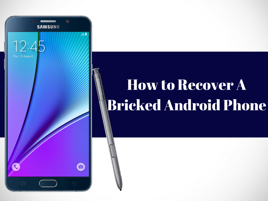 How to Recover A Bricked Android Phone - Android News, Tips&