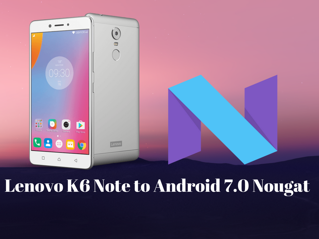 How to Update the Lenovo K6 Note Device to Android 7 0 Nougat